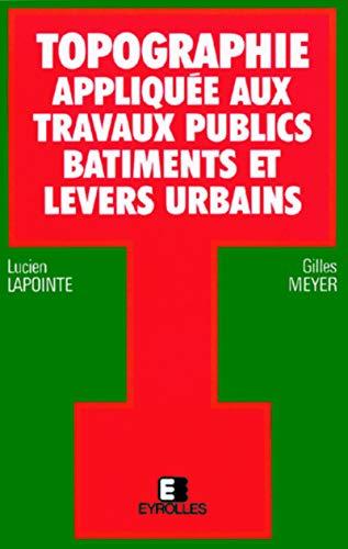 9782212022865: Topographie appliquée aux travaux publics, bâtiments et levers urbains