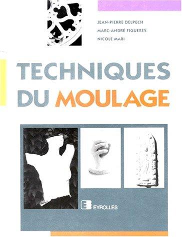 TECHNIQUES DU MOULAGE. Alginates et bandes plâtrées: Jean-Pierre Delpech; Marc-André