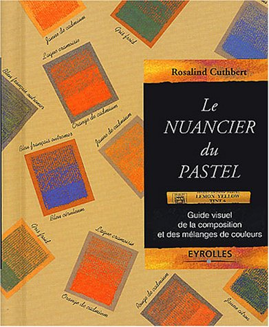 Le nuancier du pastel-guide visuel de lacomposition et des melanges de couleurs (French Edition) (2212026579) by ROSALIND CUTHBERT