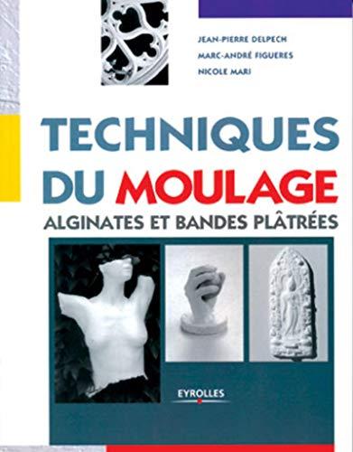 Techniques du moulage. Alginates et bandes plâtrées: Delpech /Figueres /Mari