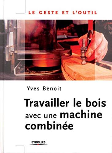 9782212027198: Travailler le bois avec une machine combinée (Le geste et l'outil)