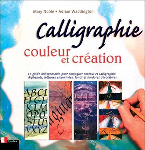 Calligraphie, couleur et création: Noble, M.; Waddington, A.