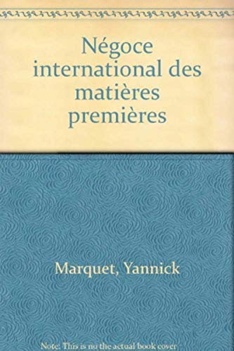 Negoce international des matieres premieres (Collection Eyrolles finance) (French Edition) (2212038313) by Yannick Marquet