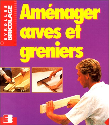 Aménager caves et greniers (Eyrolles bricolage): Andreas Ehrmantraut