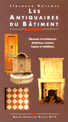 Les Antiquaires Du Batiment. Elements D'architecture. Materiaux Anciens. Copies et Reeditions.