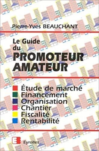 9782212068054: Le guide du promoteur amateur : �tude de march�, financement, organisation, chantier, fiscalit�, rentabilit�