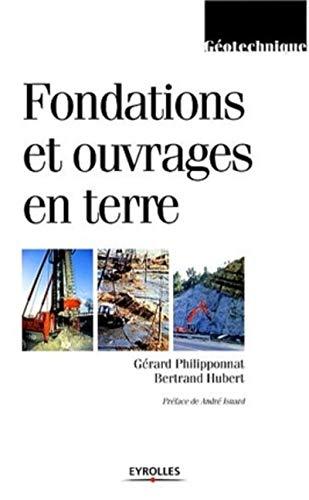 Fondations et ouvrages en terre: Philipponnat, G�rard, Hubert, Bertrand, Isnard, Andr�