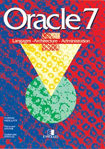 Oracle 7. Langages, architecture, administration: Abdellatif Abdelmalek, Mohamed*Zeroual Abdelaziz*...