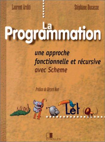 La programmation, une approche fonctionnelle et récursive avec Scheme: L. Arditi, S. Ducasse