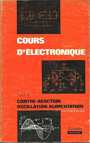 9782212094619: Cours d'�lectronique, tome 4 : contre r�daction, oscillation, transformation...