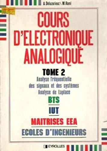 9782212095555: Cours d'électronique analogique, tome 2 : Analyse fréquentielle des signaux et des systèmes, analyse de Laplace - BTS, IUT maitrise EEA, écoles d'ingénieurs
