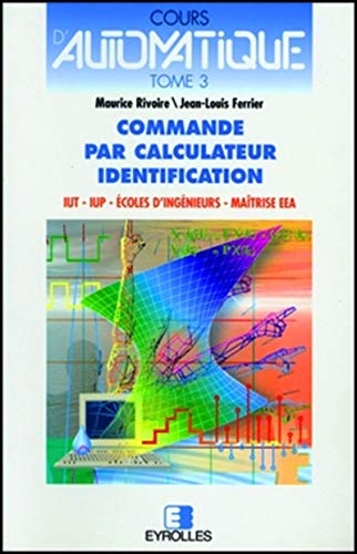 Cours d'automatique, tome 3 : Commande par calculateur - Identification [Jun 25, 1998] Maurice...