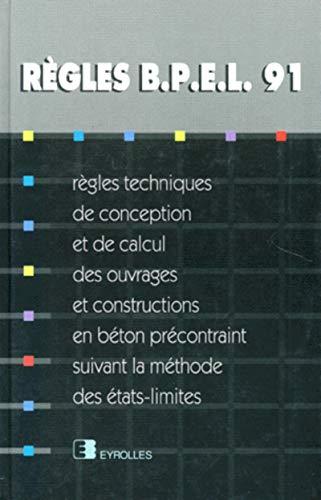 9782212100136: Règles B.P.E.L. 91: Règles techniques de conception et de calcul des ouvrages et constructions en béton précontraint, suivant la méthode des états limites