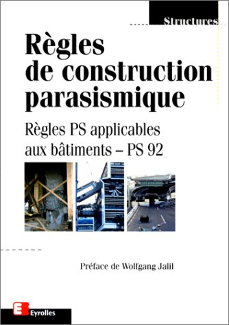 9782212100150: REGLES DE CONSTRUCTION PARASISMIQUE. Règles PS applicables aux bâtiments - PS 92, Norme NF P 06-013