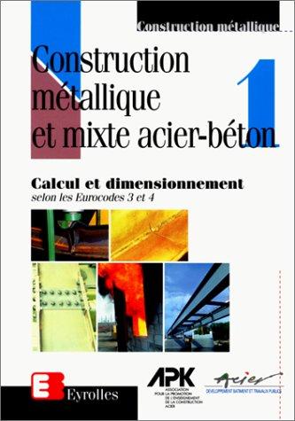 9782212101522: CONSTRUCTION METALLIQUE ET MIXTE ACIER BETON. Tome 1, Calcul et dimensionnement selon les Eurocodes 3 et 4