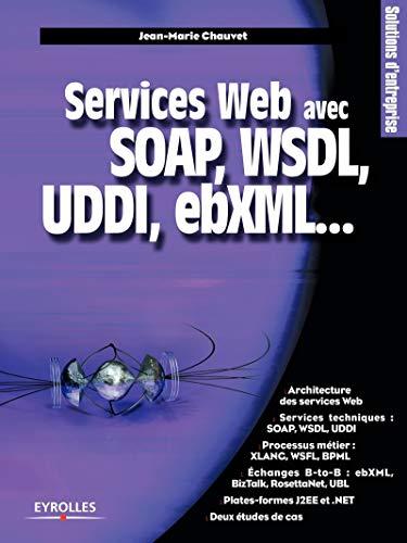 Services Web avec SOAP, WSDL, UDDI, ebXML... (9782212110470) by Jean-Marie Chauvet