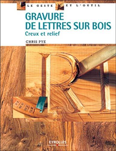 Gravure de lettres sur bois : Creux et relief: Pye, C.