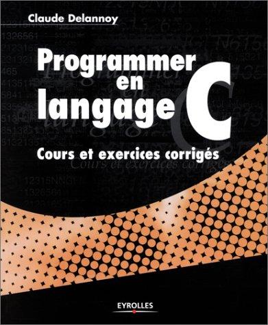 9782212110722: Programmer en langage C : Cours et exercices corrigés