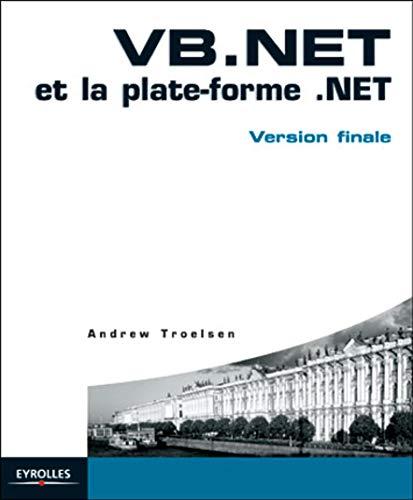 VB.NET et la plate-forme .NET: Version finale (2212110766) by Andrew Troelsen