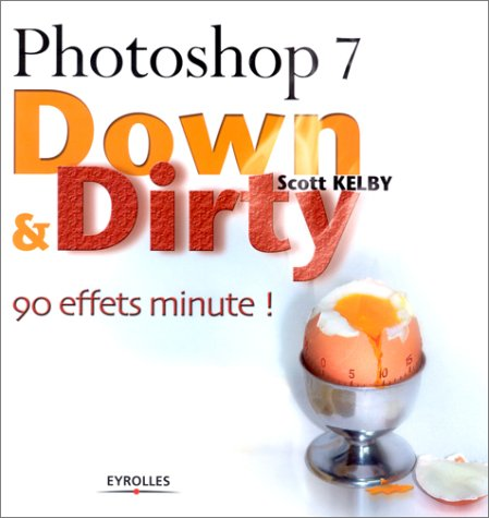 Photoshop 7 Down & Dirty: 90 effets minute (2212111533) by Scott Kelby