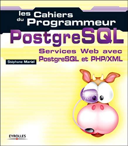 Les cahiers du programmeur PostgreSQL : Services Web avec PostgreSQL et PHP: Mariel, Stéphane