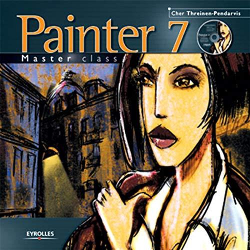 Painter 7 : Master class (1 livre + 1 CD-Rom): Threinen-Pendarvis, Cher