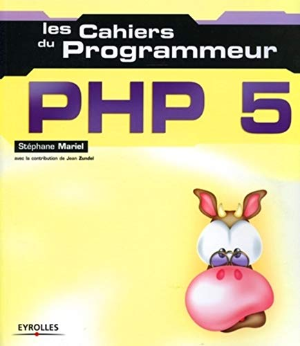 Les Cahiers du programmeur : PHP5: Jean Zundel, Jean-Marie Thomas, Stéphane Mariel