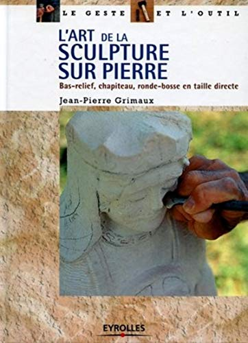 9782212112665: L'Art de la sculpture sur pierre : Bas-relief - Chapiteau - Ronde-bosse en taille directe