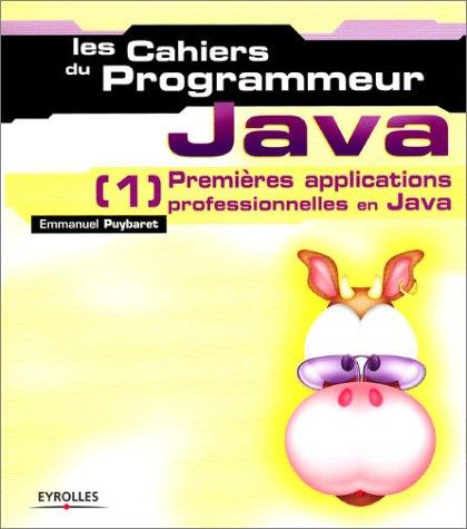9782212112726: Les Cahiers du programmeur : Java 1 - Premi�res applications professionnelles en Java
