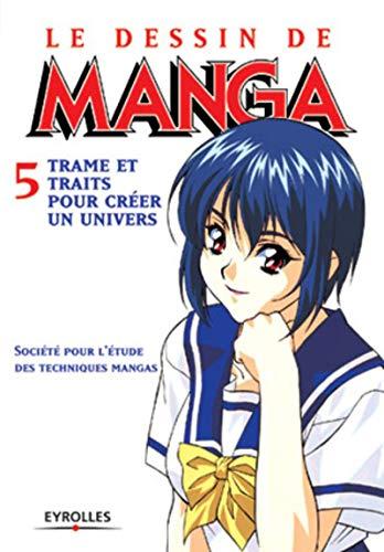 9782212112863: Le Dessin de manga, tome 5 : Trames et traits pour créer un univers