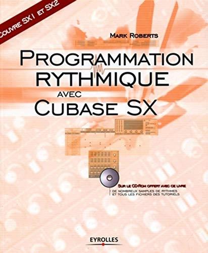 Programmation rythmique avec Cubase SX: Roberts, Mark ; Ernould, Franck (Adaptation)