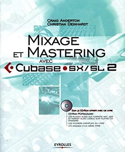 Mixage et mastering avec Cubase SX/SL 2 (1Cédérom): Anderton, Craig ; Deinhardt,...