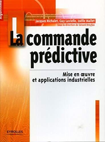 COMMANDE PRÉDICTIVE (LA) : MISE EN OEUVRE ET APPLICATIONS INDUSTRIELLES: COLLECTIF