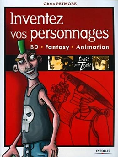 9782212116106: Inventez vos personnages : BD, Fantasy, Animation