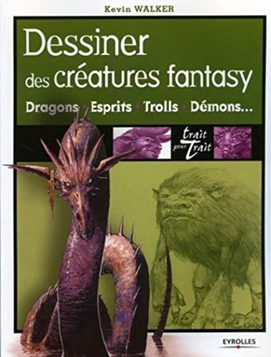9782212117134: Dessiner des créatures fantasy : Dragons + Esprits + Trolls + Démons ... (Trait pour trait)