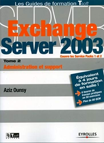 Exchange Server 2003 : Tome 2, Administration et support (French edition): Aziz Ounsy