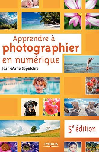 9782212118667: Apprendre à photographier en numérique: 5e édition