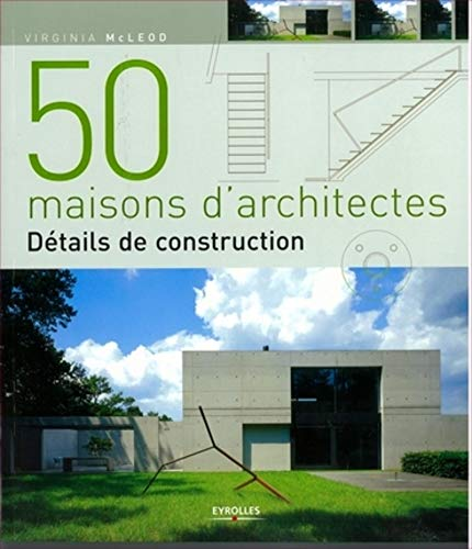 9782212120080: 50 maisons d'architectes : D�tails de construction