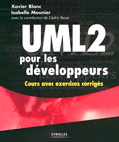UML 2 pour les développeurs. Cours avec exercices corrigés: Blanc, Xavier ; Mounier, ...