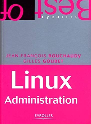Linux Administration: Bouchaudy, Jean-François, Goubet,