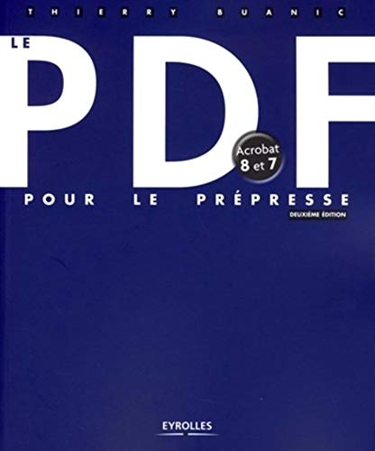 Le PDF pour le prépresse (French Edition): Thierry Buanic