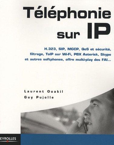 9782212120998: Téléphonie sur IP : H.323, SIP, MGCP, QoS et sécurité, filtrage, ToIP sur Wi-Fi, PBX Asterisk, Skype et autres softphones, VoIP, offre multi-play des FAI, ...