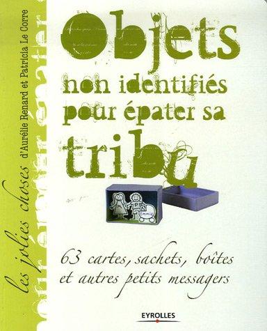 9782212121162: Objets non identifiés pour épater sa tribu : 63 cartes, sachets, boîtes et autres petits messagers