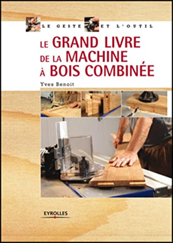 9782212121940: Le grand livre de la machine à bois combinée (French Edition)