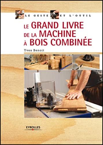 9782212121940: Le grand livre de la machine � bois combin�e