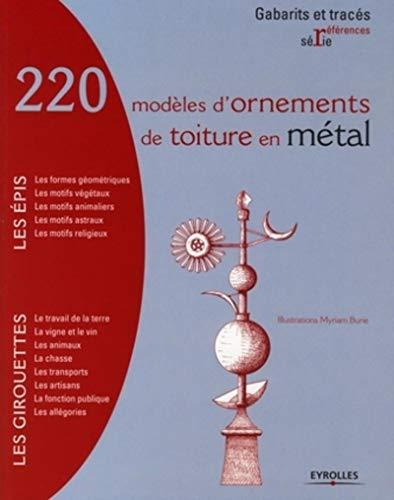 220 modèles d'ornements de toiture en métal : Epis et Girouettes: Myriam Burie