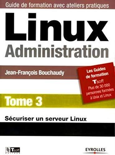 Linux Administration : Tome 3, Sécuriser un: Jean-François Bouchaudy