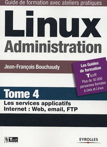 Linux Administration : Tome 4, Les services: Bouchaudy, Jean-François