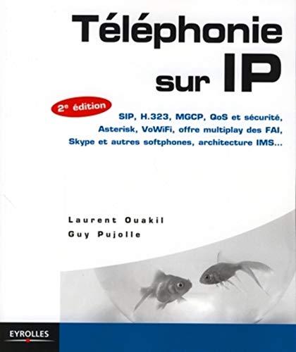 9782212123593: Téléphonie sur IP : SIP, H.323, MGCP, QoS et sécurité, Asterisk, VoIP Voix sur IP , VoWiFi, offre multiplay des FAI, Skype et autres softphones, architecture IMS...
