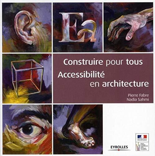construire pour tous : accessibilité en architecture: Nadia Sahmi, Pierre Fabre